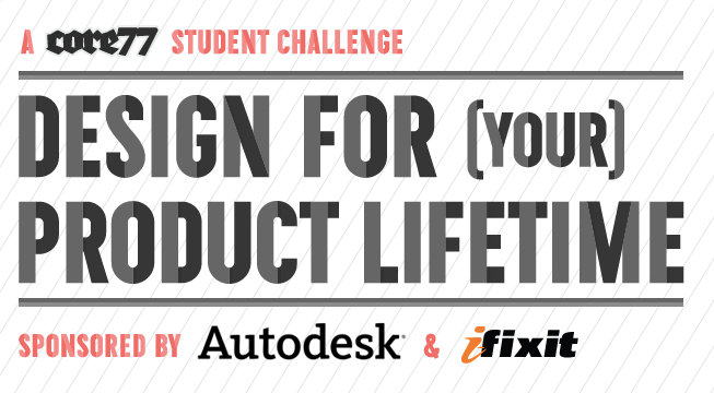 A Core77 Student Challenge: DESIGN FOR (YOUR) PRODUCT LIFETIME Sponsored by Autodesk & ifixit