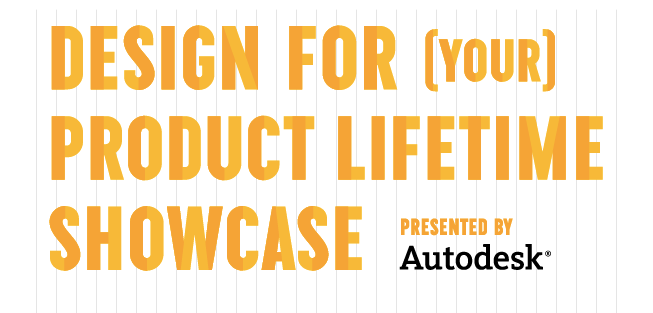 DESIGN FOR (YOUR) PRODUCT LIFETIME SHOWCASE Presented by Autodesk(R)