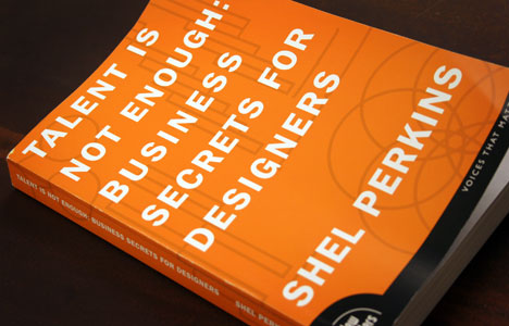 Book Review Talent Is Not Enough Business Secrets For Designers By Shel Perkins Core77