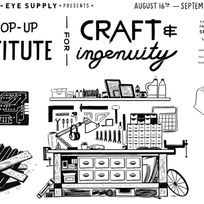 Announcing The Pop-up Institute for Craft and Ingenuity - Mark Your Calendars and Join Core77 and Hand-Eye Supply in Los Angeles This August!
